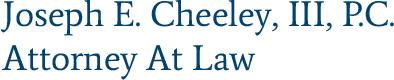 Joseph E. Cheeley, III, P.C., Attorney at Law